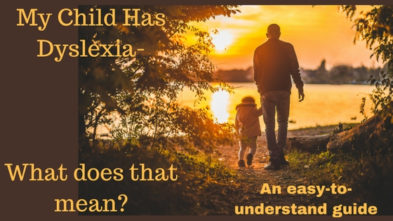 My Child Has Dyslexia-What does that mean blog graphic